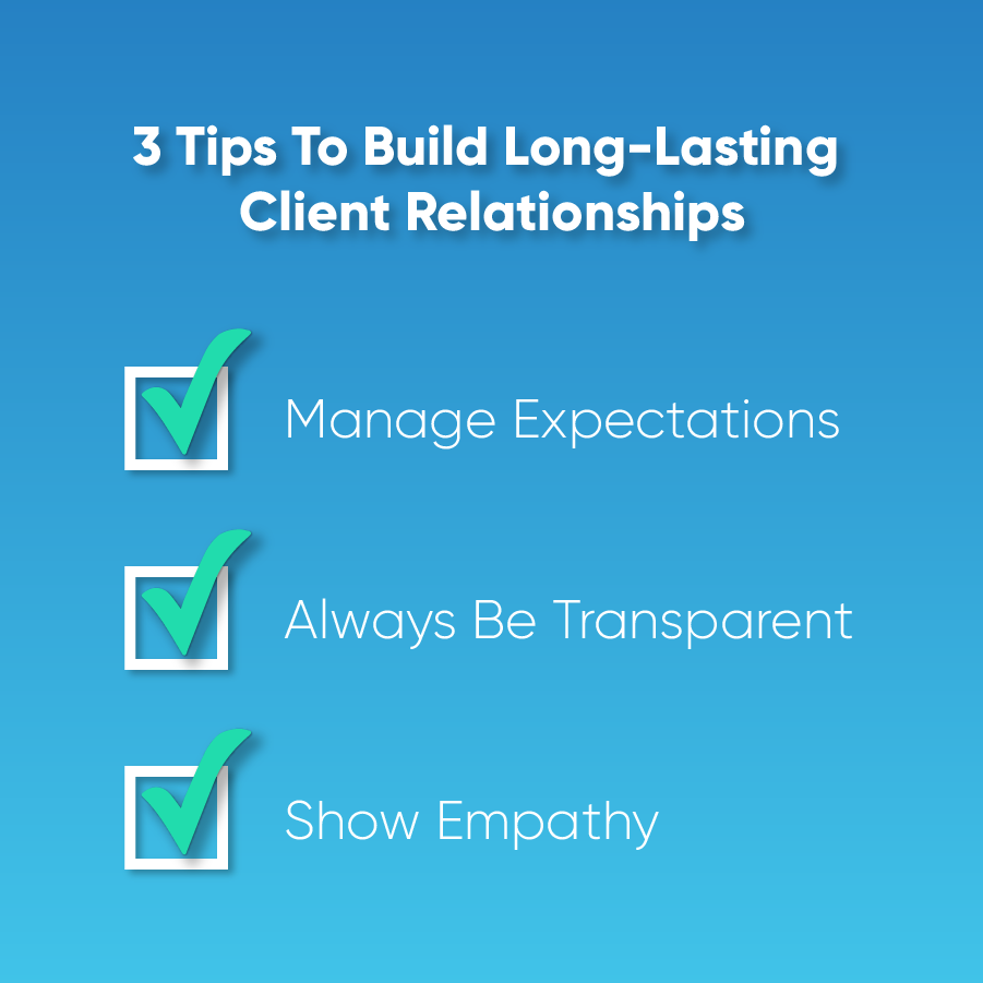 "A graphic with the text caption ""3 tips to build long-lasting client relationships"" with the components, ""manage expectations,"" ""always be transparent,"" and ""show empathy."""