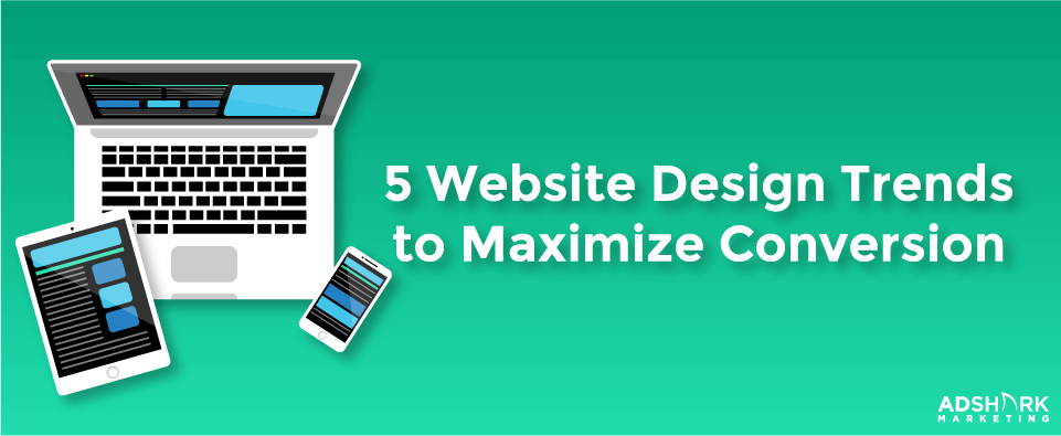 5 Website DesignTrends To Maximize Conversion