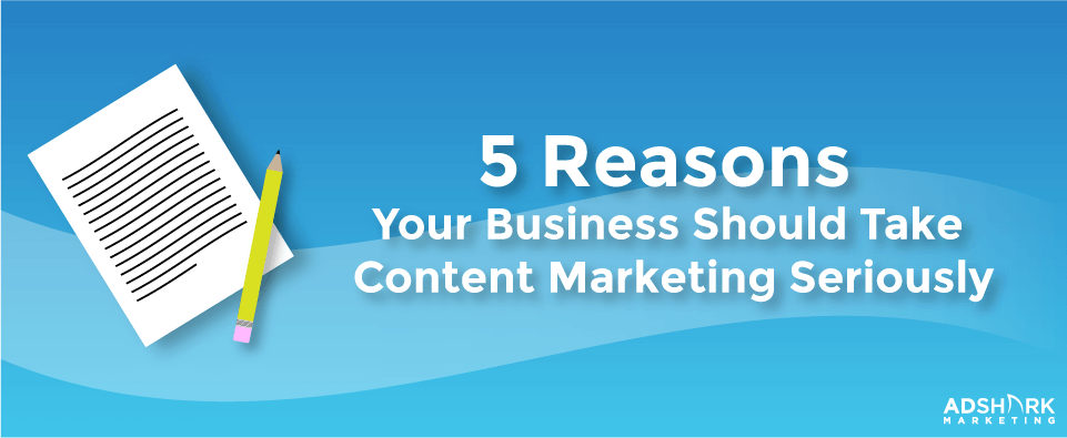 5 Reasons to take Content Marketing Seriously