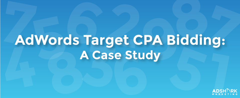 "A graphic with opaque numbers in the background with the text caption, ""AdWords Target CPA Bidding: A Case Study."""