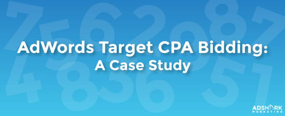 Adwords Target CPA Bidding Case Study | AdShark Marketing