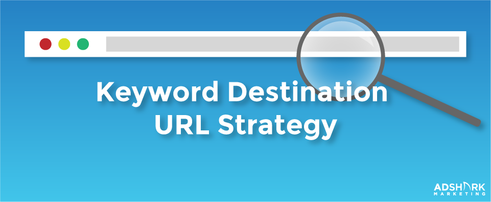 Keyword Destination URLS