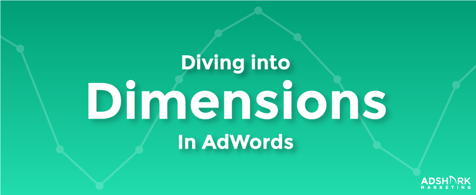 """Green graphic with the text caption """"Diving Into Dimensions in AdWords."""""""