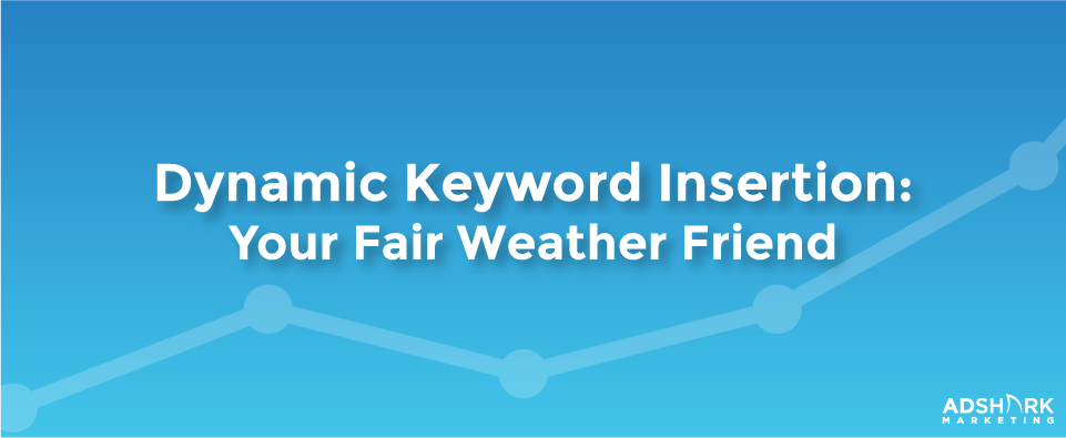 "A blue graphic box with the title, ""Dynamic Keyword Insertion- Your Fair Weather Friend."""