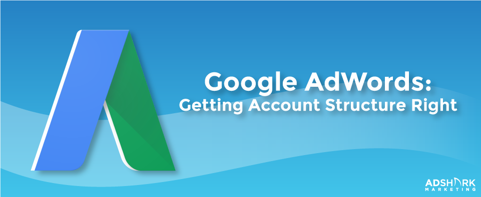 "A graphic with the google plus logo and the text captions says ""Google AdWords: Getting Account Structure Right."""