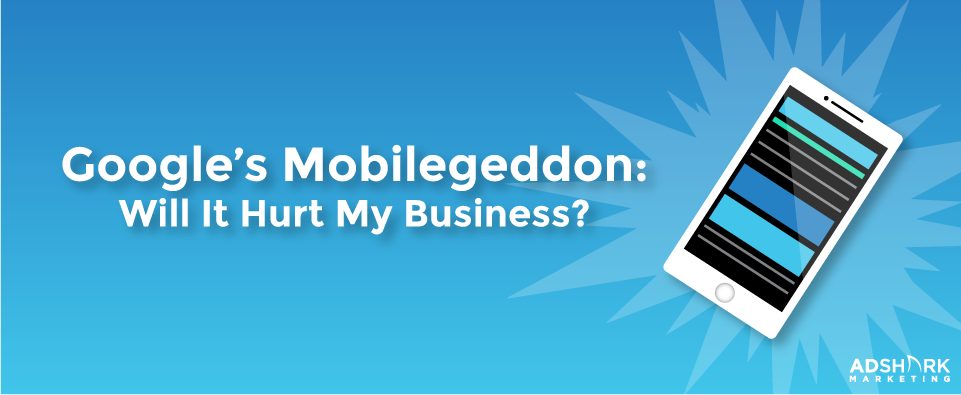 "A graphic with a mobile cell phone and the text caption, ""Google's Mobilegeddon: Will It Hurt My Business?"""