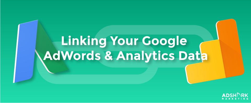 "A graphic with the google plus and google analytics logos with the caption, ""Linking Your Google AdWords and Analytics Data."""