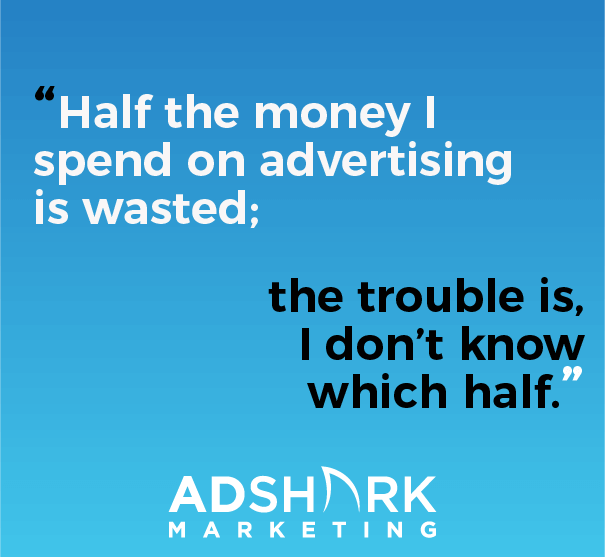 "An image with the famous advertising quote that says, ""Half the money I spend on advertising is wasted the trouble, I don't know which half."""