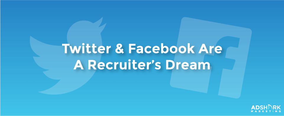 Images of Twitter and Facebook logo with the text caption of 'Twitter & Facebook are a recruiter's dream.'