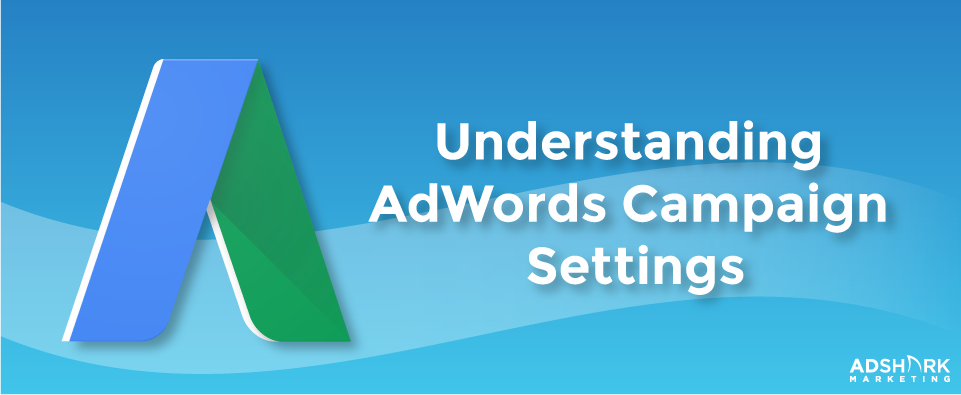 """A graphic with the google plus logo in the background with the text ncaption 'Understanding AdWords Campaign Settings."""""""