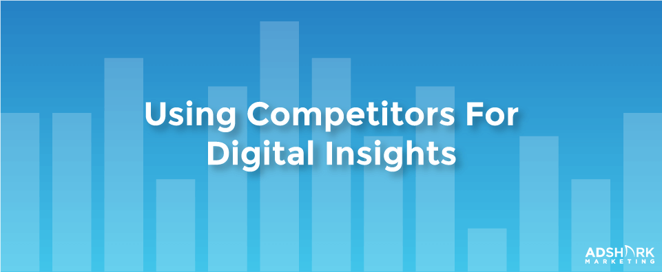 A image with metrics in the background with a text caption that says 'Using Competitors For Digital Insights.'