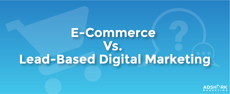 Ecommerce vs lead gen ppc advertising