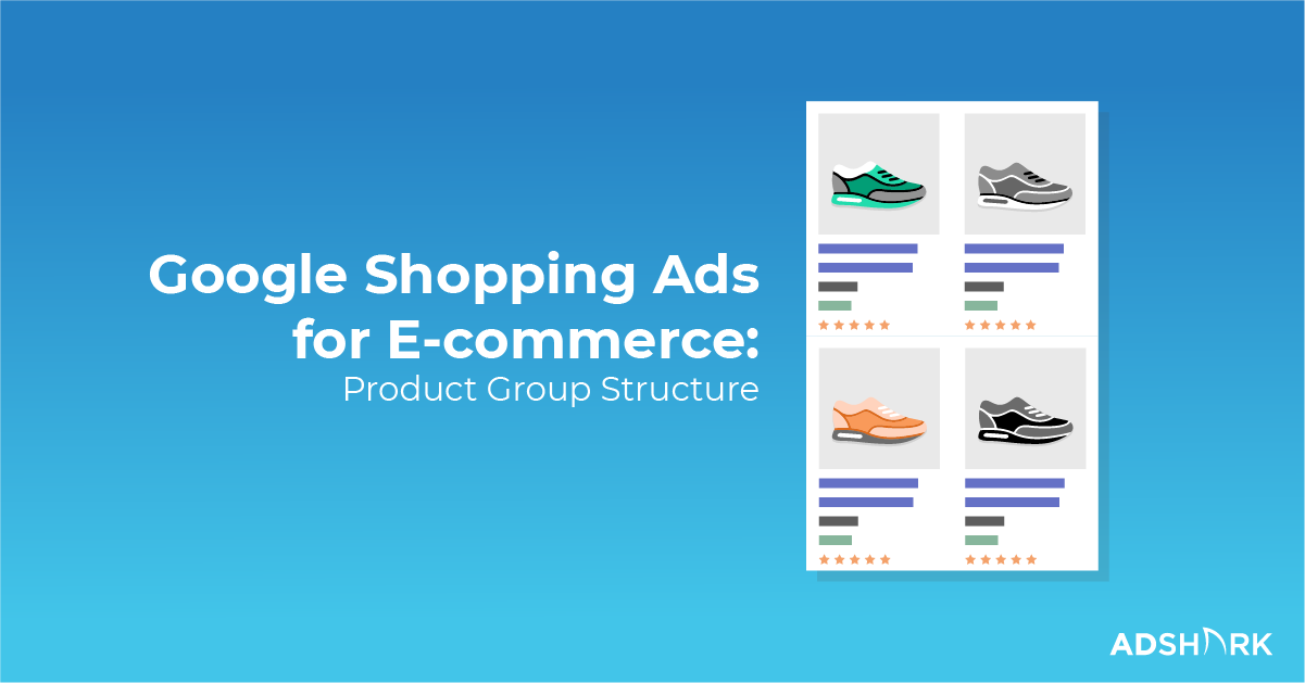 google-shopping-for-ecommerce-product group-structure