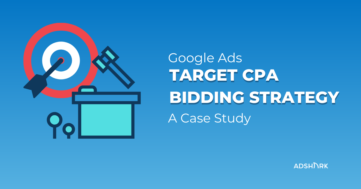 target-cpa-bidding-strategy-case-study