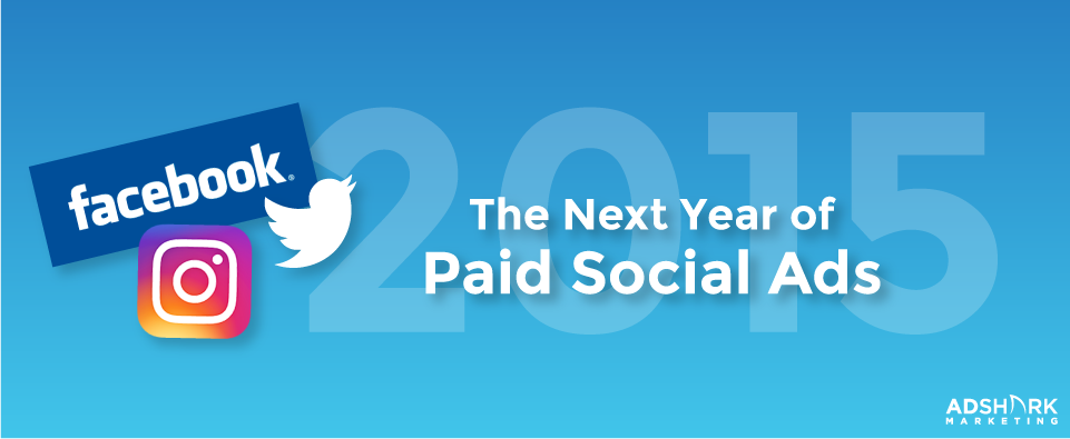 The Next Year of Paid Social Advertising - 2015